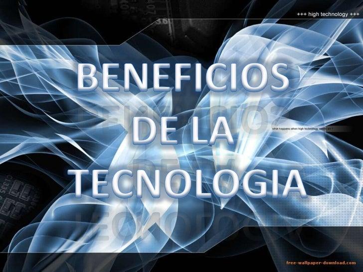 BENEFICIOS <br />DE LA <br />TECNOLOGIA<br />
