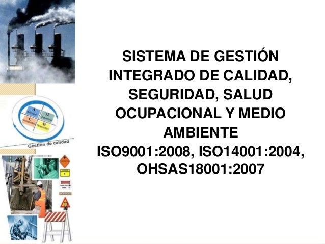 SISTEMA DE GESTIÓN  INTEGRADO DE CALIDAD,     SEGURIDAD, SALUD   OCUPACIONAL Y MEDIO         AMBIENTEISO9001:2008, ISO1400...