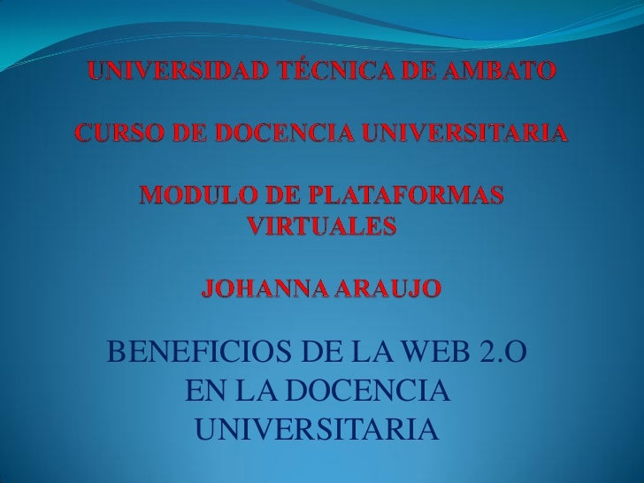 BENEFICIOS DE LA WEB 2.O    EN LA DOCENCIA    UNIVERSITARIA