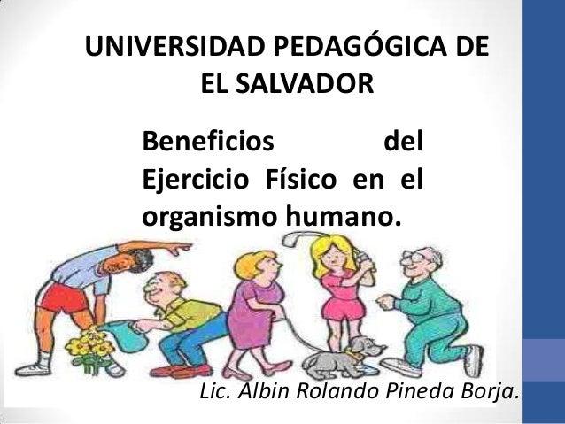 UNIVERSIDAD PEDAGÓGICA DE       EL SALVADOR   Beneficios         del   Ejercicio Físico en el   organismo humano.       Li...