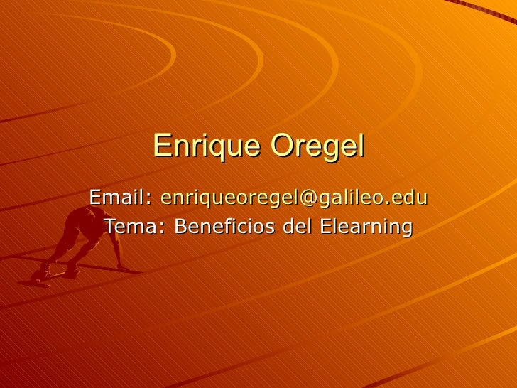 Enrique Oregel Email:  [email_address] Tema: Beneficios del Elearning