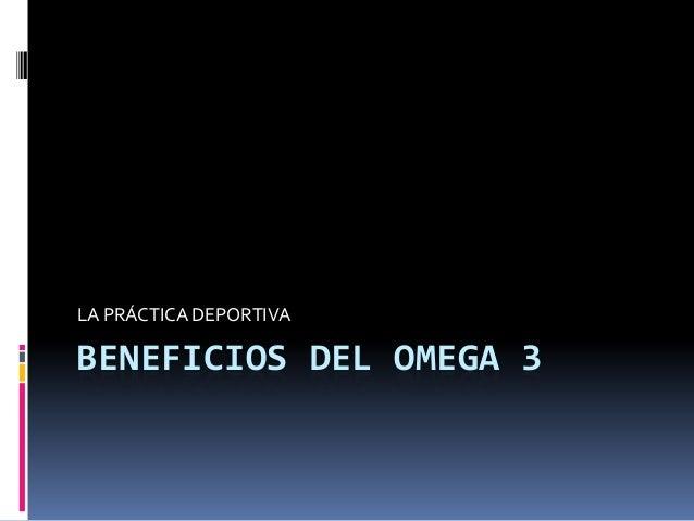 BENEFICIOS DEL OMEGA 3LA PRÁCTICA DEPORTIVA