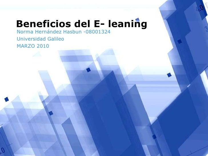 Beneficios del E- leaning<br />Norma Hernández Hasbun -08001324<br />Universidad Galileo <br />MARZO 2010<br />
