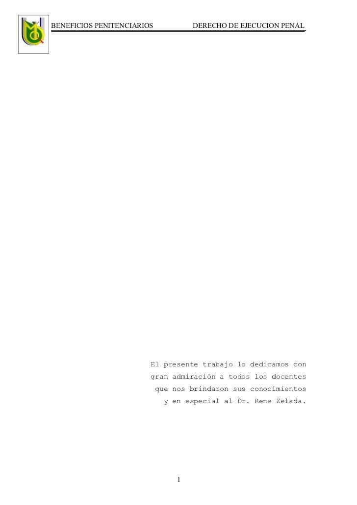 BENEFICIOS PENITENCIARIOS            DERECHO DE EJECUCION PENAL                             El presente trabajo lo dedicam...