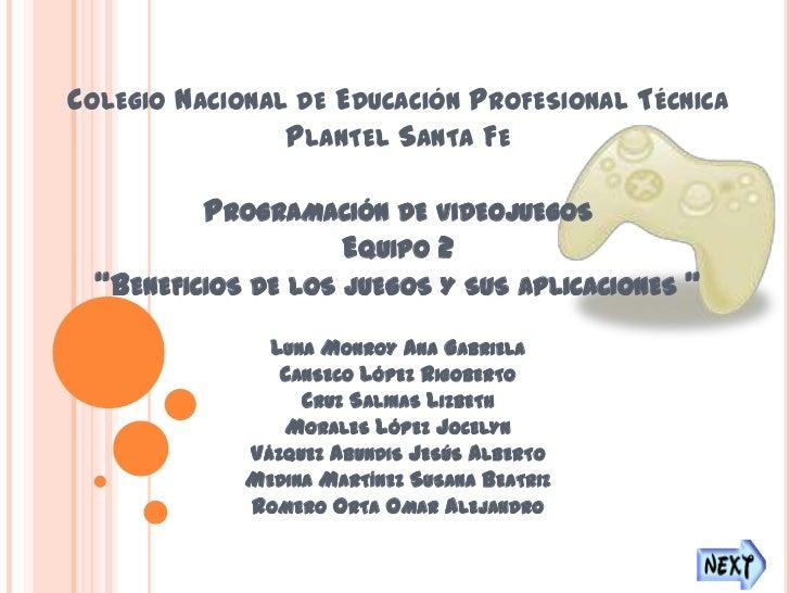 COLEGIO NACIONAL DE EDUCACIÓN PROFESIONAL TÉCNICA                PLANTEL SANTA FE          PROGRAMACIÓN DE VIDEOJUEGOS    ...