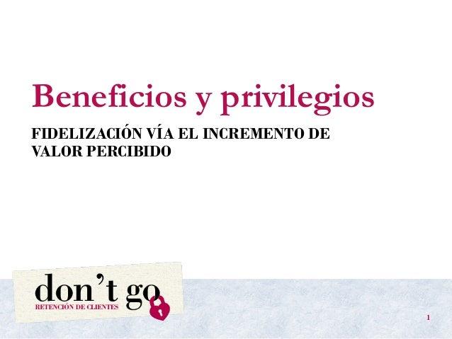 Beneficios y privilegios FIDELIZACIÓN VÍA EL INCREMENTO DE VALOR PERCIBIDO 1