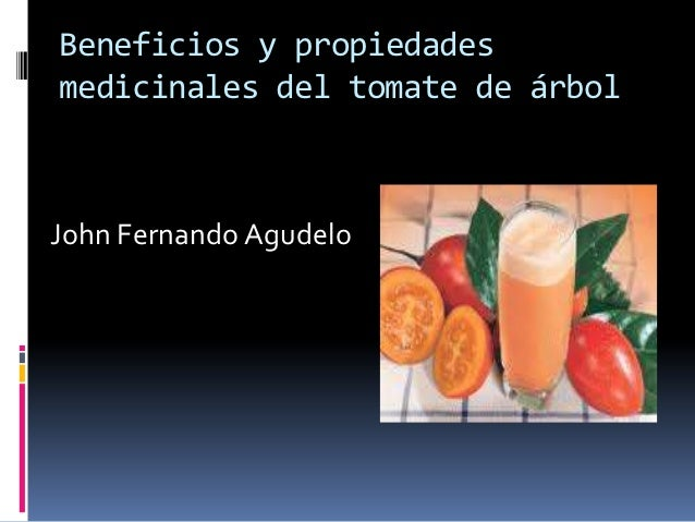 Beneficios y propiedadesmedicinales del tomate de árbolJohn Fernando Agudelo