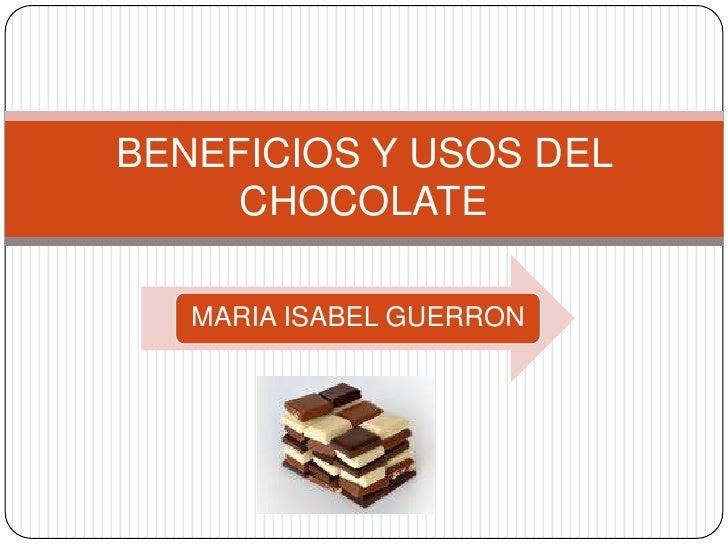 BENEFICIOS Y USOS DEL      CHOCOLATE     MARIA ISABEL GUERRON