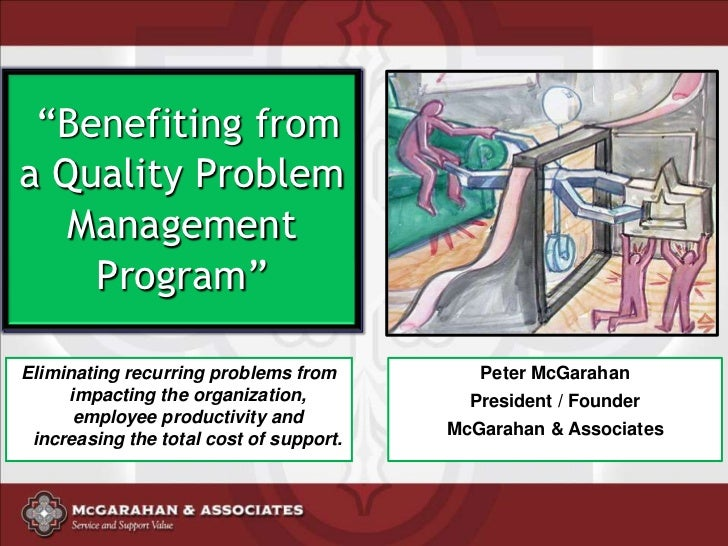 """""""Benefiting froma Quality Problem   Management    Program""""Eliminating recurring problems from         Peter McGarahan     ..."""