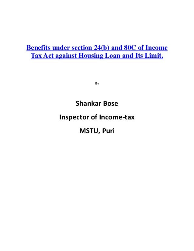 Benefits under section 24(b) and 80C of Income Tax Act against Housing Loan and Its Limit.                      By        ...