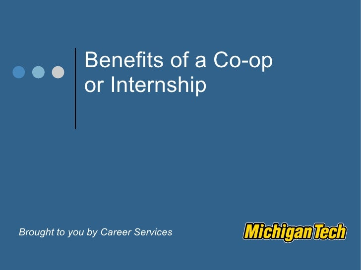 Benefits of a Co-op or Internship Brought to you by Career Services
