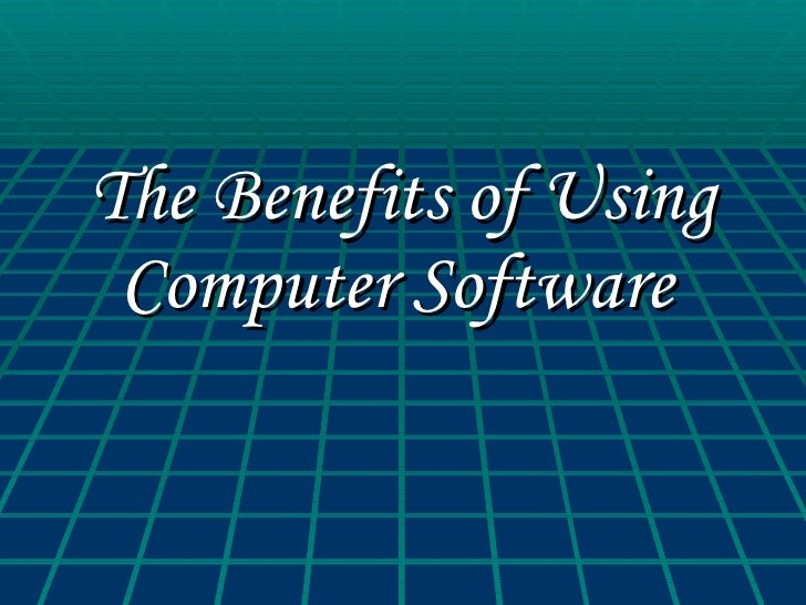 The Benefits of Using Computer Software