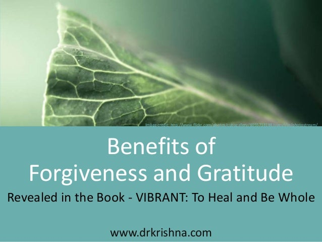 www.drkrishna.com Benefits of Revealed in the Book - VIBRANT: To Heal and Be Whole Forgiveness and Gratitude Image credit:...