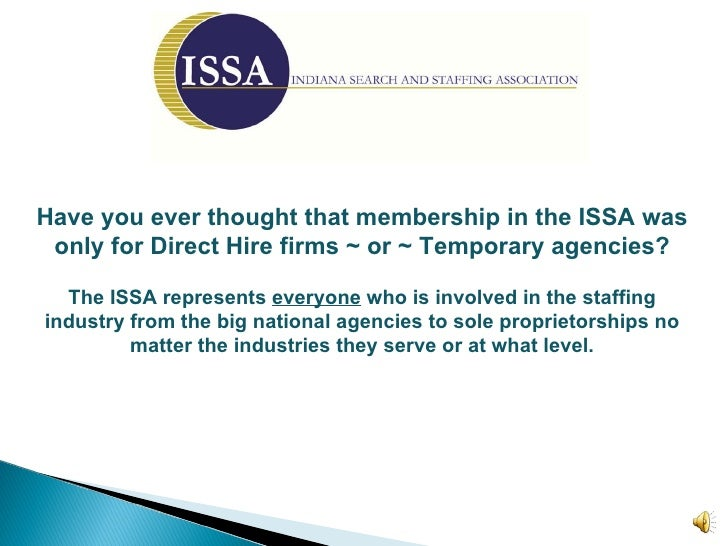Have you ever thought that membership in the ISSA was only for Direct Hire firms ~ or ~ Temporary agencies? The ISSA repre...