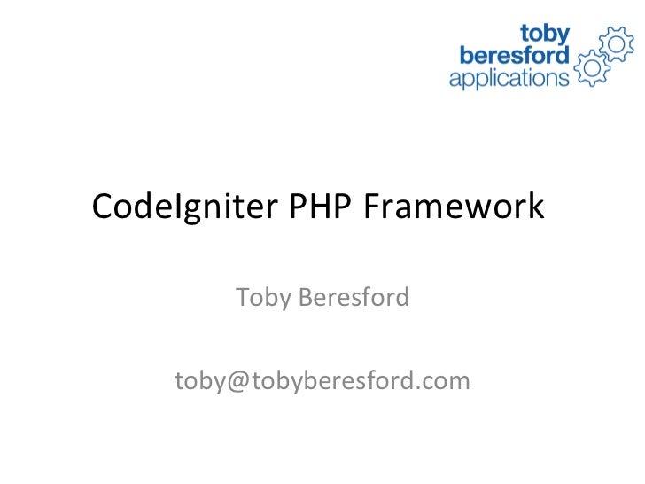CodeIgniter PHP Framework  Toby Beresford [email_address]