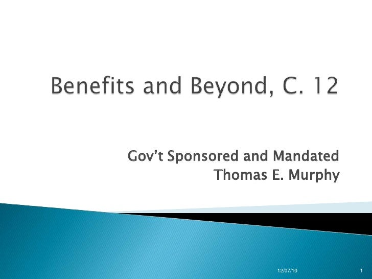 Benefits and beyond c. 12 govt sponsored and mandated
