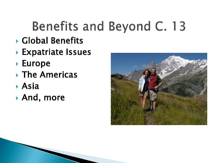 Global Benefits<br />Expatriate Issues<br />Europe<br />The Americas<br />Asia<br />And, more<br />Benefits and Beyond C. ...