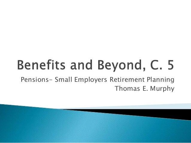 Pensions- Small Employers Retirement Planning Thomas E. Murphy
