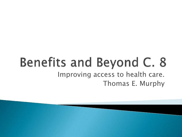 Benefits and Beyond C. 8<br />Improving access to health care.<br />Thomas E. Murphy<br />