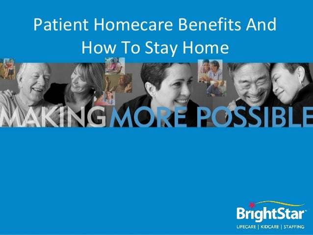 Patient Homecare Benefits And      How To Stay Home