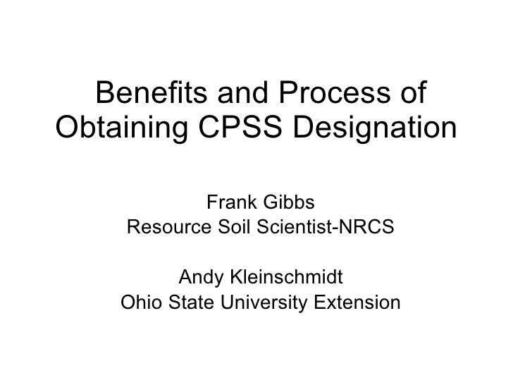 Benefits and Process of Obtaining CPSS Designation  Frank Gibbs Resource Soil Scientist-NRCS Andy Kleinschmidt Ohio State ...