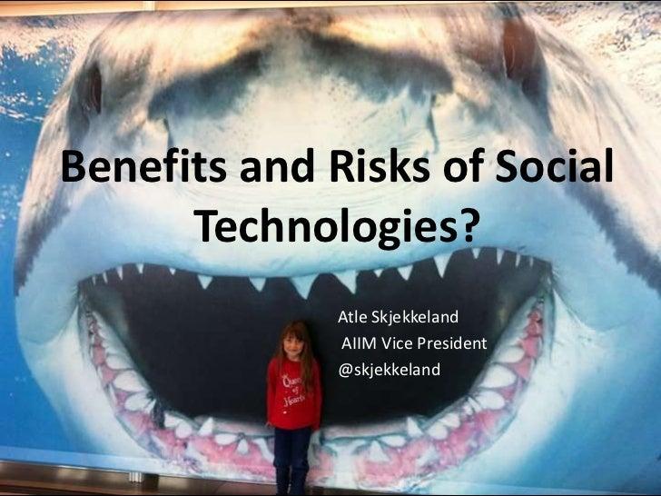 Benefits and Risks of Social Technologies?<br />AtleSkjekkeland<br />AIIM Vice President<br />@skjekkeland<br />