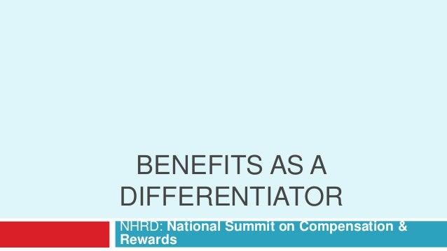 BENEFITS AS ADIFFERENTIATORNHRD: National Summit on Compensation &Rewards