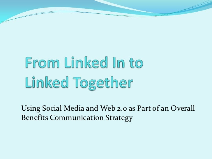 From Linked In toLinked Together<br />Using Social Media and Web 2.0 as Part of an Overall Benefits Communication Strategy...