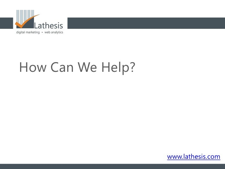 How Can We Help?                   www.lathesis.com