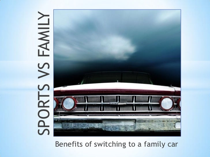 SPORTS VS FAMILY                   Benefits of switching to a family car