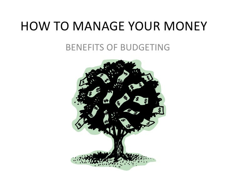 HOW TO MANAGE YOUR MONEY     BENEFITS OF BUDGETING