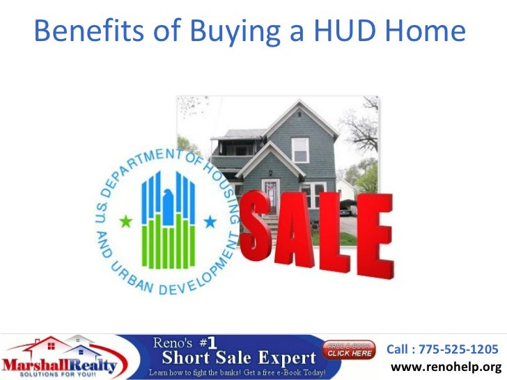 Benefits of Buying a HUD Home                       Call : 775-525-1205                        www.renohelp.org