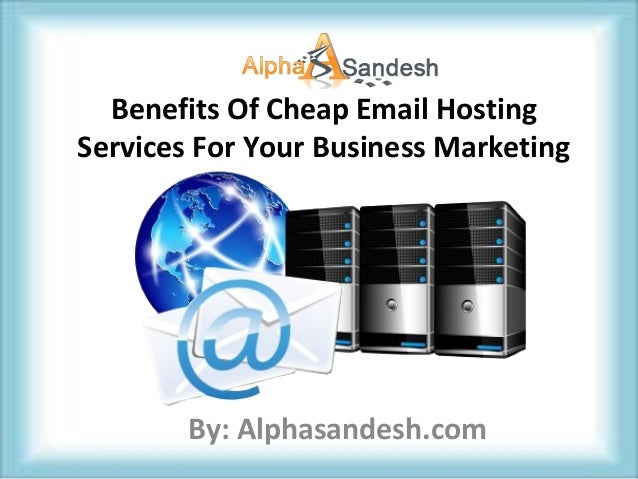 Benefits Of Cheap Email Hosting Services For Your Business Marketing By: Alphasandesh.com
