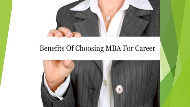 benefit of an mba Benefits of an mba degree saginaw valley state university's master of business administration program is designed to allow you to proceed at your own pace and personalize your program through a choice of concentrations and electives.
