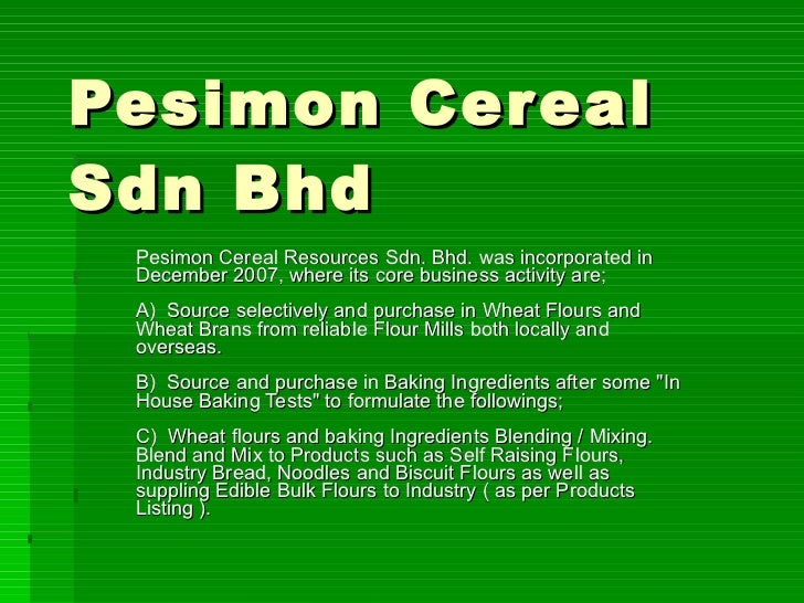 Pesimon Cereal Sdn Bhd Pesimon Cereal Resources Sdn. Bhd. was incorporated in December 2007, where its core business activ...