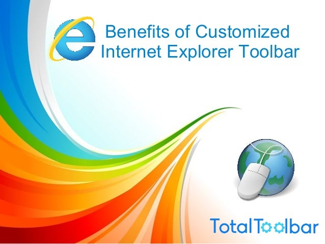 Benefits of Customized Internet Explorer Toolbar