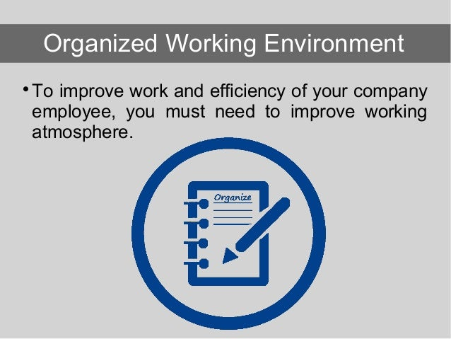 To improve work and efficiency of your company employee, you must need to improve working atmosphere. Organized Working ...