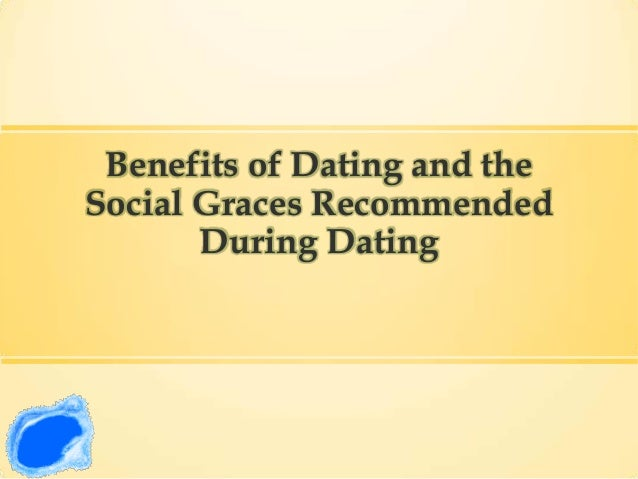 Benefits of Dating and the Social Graces Recommended During Dating