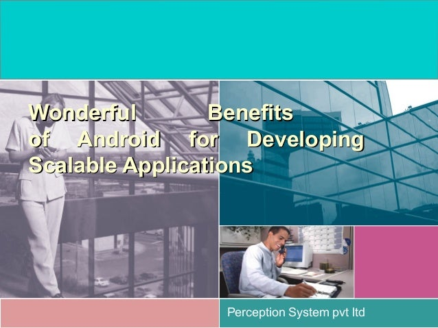 Perception System pvt ltd Wonderful BenefitsWonderful Benefits of Android for Developingof Android for Developing Scalable...