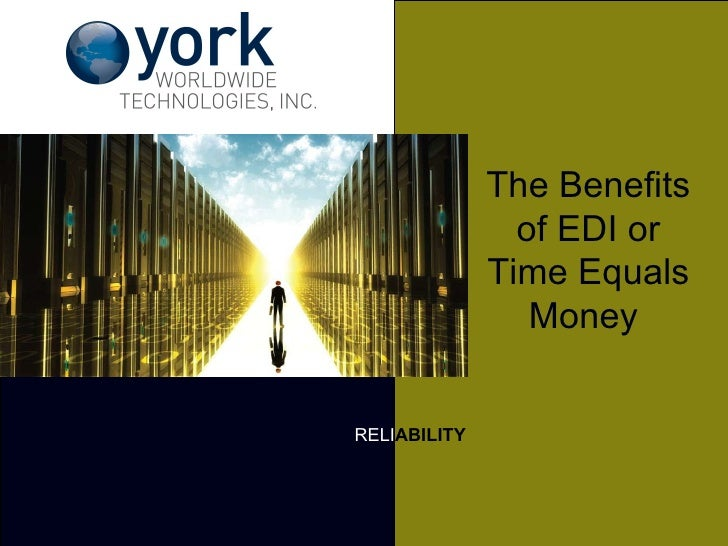 RELI ABILITY The Benefits of EDI or Time Equals Money