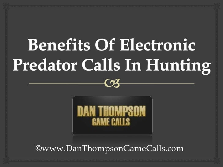 Benefits Of Electronic Predator Calls In Hunting<br />©www.DanThompsonGameCalls.com<br />