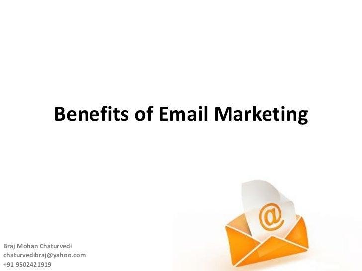 Benefits of Email Marketing Braj Mohan Chaturvedi  [email_address] +91 9502421919