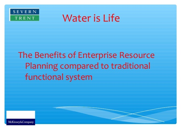 Water is LifeThe Benefits of Enterprise Resource Planning compared to traditional functional system