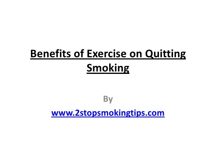 Benefits of Exercise on Quitting Smoking<br />By<br />www.2stopsmokingtips.com<br />