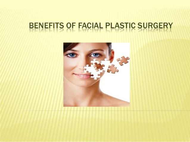 BENEFITS OF FACIAL PLASTIC SURGERY