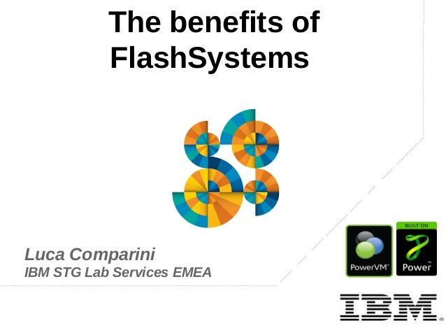 The benefits of FlashSystems  Luca Comparini IBM STG Lab Services EMEA  IBM