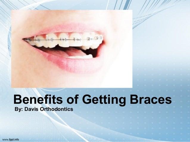 Benefits of Getting Braces By: Davis Orthodontics