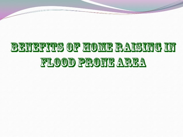  Home raising offers many benefits to the people. It can save you a greatdeal of problem when big storms hit your area. I...