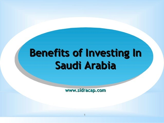 Benefits of Investing In Saudi Arabia www.sidracap.com  1