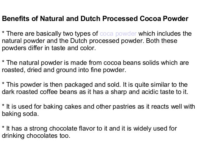 Benefits of Natural and Dutch Processed Cocoa Powder * There are basically two types of coca powder which includes the nat...